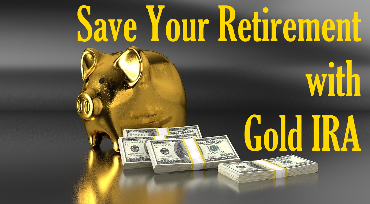 How to invest in Gold IRA and save your retirement